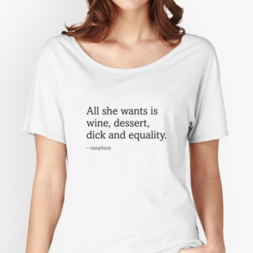 All She Wants is Wine, Dessert, Dick and Equality Tee